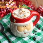 My Favorite Hot Chocolate (Vegan, Paleo)