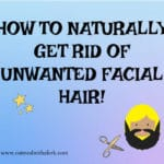 How To Naturally Get Rid of Unwanted Facial Hair
