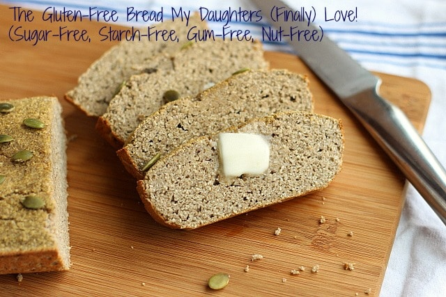 The Gluten-Free Bread My Daughters (Finally) Love! (Sugar-Free, Starch-Free, Gum-Free, Nut-Free)