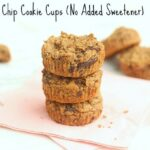 Chocolate Chip Cookie Cups (No Added Sweetener)